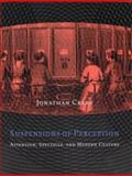 Suspensions of Perception : Attention, Spectacle and Modern Culture, Crary, Jonathan, 0262531992