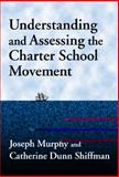 Understanding and Assessing the Charter School Movement, Murphy, Joseph and Shiffman, Catherine Dunn, 080774199X