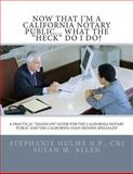 Now That I'm a California Notary Public... What the Heck Do I Do?, Stephanie Hulme, 1463571992