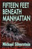 Fifteen Feet Beneath Manhattan, Michael Silverstein and Kay Wood, 1478281995