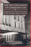 For the Enrichment of Community Life : George Eastman and the Founding of the Eastman School of Music, Lenti, Vincent A., 1580461999