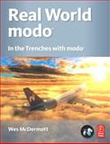 Real World Modo : The Authorized Guide - In the Trenches with Modo, McDermott, Wes, 0240811992