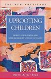 Uprooting Children : Mobility, Social Capital, and Mexican American, Ream, Robert Ketner, 1593321996