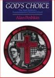 God's Choice : The Total World of a Fundamentalist Christian School, Peshkin, Alan, 0226661997