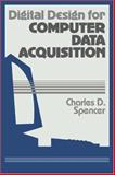Digital Design for Computer Data Acquisition, Spencer, Charles D., 0521371996