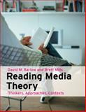Reading Media Theory : Thinkers, Approaches, Contexts, Barlow, David and Mills, Brett, 140582199X