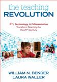 The Teaching Revolution : RTI, Technology, and Differentiation Transform Teaching for the 21st Century, Bender, William N. (Neil) and Waller, Laura B., 1412991994