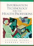 Information Technology for the Health Professions, Burke, Lillian and Weill, Barbara, 0130831999