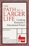 The Path to a Larger Life : Creating Kentucky's Educational Future, Academic Excellence Committee, 0813101999