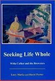 Seeking Life Whole : Willa Cather and the Brewsters, Porter, David H. and Marks, Lucy, 0838641997