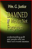 Damned If We Are Not Forgiven, William G. Justice, 0979601991