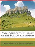 Catalogue of the Library of the Boston Athenaeum, Charles Ammi Cutter and Boston Athenaeum, 114629199X
