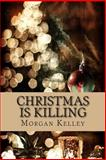 Christmas Is Killing, Morgan Kelley, 1484881990