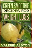 Green Smoothie Recipes for Weight Loss, Alston Valerie, 1630221996
