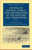 Travels in Central Africa, and Explorations of the Western Nile Tributaries, Petherick, John and Petherick, Katherine Harriet, 1108031994