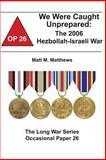 We Were Caught Unprepared: the 2006 Hezbollah-Israeli War, Matt Matthews and Combat Institute, 147816199X