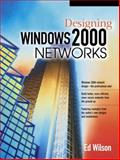 Designing Windows 2000 Networks, Wilson, Ed, 0130661996