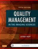 Quality Management in the Imaging Sciences, Jeffrey Papp PhD  RT(R) (QM), 032326199X
