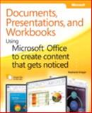 Documents, Presentations, and Workbooks : Using Microsoft® Office to Create Content That Gets Noticed, Krieger, Stephanie and Melton, Beth, 073565199X