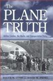 The Plane Truth : Airline Crashes, the Media, and Transportation Policy, Cobb, Roger W. and Primo, David M., 0815771991