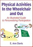 Physical Activities in the Wheelchair and Out, E. Ann Davis, 1450401996