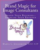 Brand Magic for Image Consultants, Marva Goldsmith, 1461081998