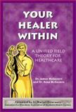 Your Healer Within : A Unified Field Theory for Healthcare, McGovern, James J. and McGovern, Rene J., 158736199X