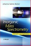 Inorganic Mass Spectrometry : Principles and Applications, Becker, Johanna Sabine and Becker, Sabine, 0470012005