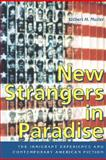 New Strangers in Paradise : The Immigrant Experience and Contemporary American Fiction, Muller, Gilbert H., 0813192005