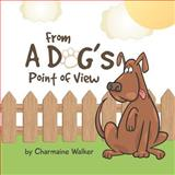From a Dog's Point of View, Charmaine Walker, 1475102003