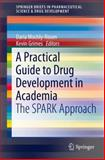 A Practical Guide to Drug Development in Academia : The SPARK Approach, , 3319022008