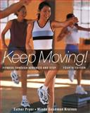Keep Moving! : Fitness Through Aerobics and Step, Pryor, Esther and Kraines, Minda Goodman, 0767412001