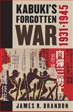 Kabuki's Forgotten War, 1931-1945 : 1931-1945, Brandon, James R., 0824832000