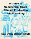 A Guide to Commercial-Scale Ethanol Production and Financing, Solar Energy Research Institute Staff, 0894992007
