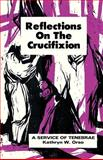 Reflections on the Crucifixion, Kathryn W. Orso, 0895362007