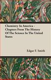 Chemistry in America Chapters from the, Edgar F. Smith, 1406712000