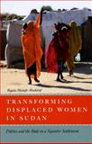 Transforming Displaced Women in Sudan : Politics and the Body in a Squatter Settlement, Abusharaf, Rogaia Mustafa, 0226002004