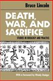Death, War, and Sacrifice : Studies in Ideology and Practice, Lincoln, Bruce, 0226482006