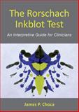 The Rorschach Inkblot Test : An Interpretive Guide for Clinicians, Choca, James P., 1433812002