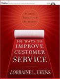 101 Ways to Improve Customer Service : Training, Tools, Tips, and Techniques, Ukens, Lorraine L., 0787982008