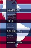 Making the Americas : The United States and Latin America from the Age of Revolutions to the Era of Globalization, O'Brien, Thomas F., 0826342000