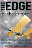 The Edge of the Future : Popular Science Writing at the Rise of the Twentieth Century, Clark, Larry D. and Moffett, Cleveland, 0991202007