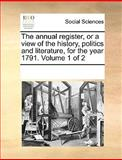 The Annual Register, or a View of the History, Politics and Literature, for the Year 1791, See Notes Multiple Contributors, 1170222005