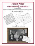 Family Maps of Union County, Arkansas, Deluxe Edition : With Homesteads, Roads, Waterways, Towns, Cemeteries, Railroads, and More, Boyd, Gregory A., 1420312006