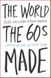 The World the Sixties Made : Politics and Culture in Recent America, Van Gosse, Richard Moser, 1592132006