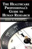 The Healthcare Professional's Guide to Human Research, Jerry L. Cranford, 1597562009