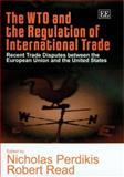 The WTO and the Regulation of International Trade : Recent Trade Disputes Between the European Union and the United States, Perdikis, Nicholas and Read, Robert, 1843762005
