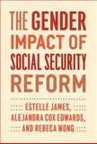 The Gender Impact of Social Security Reform, James, Estelle and Edwards, Alejandra Cox, 0226392007
