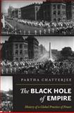 Black Hole of Empire : History of a Global Practice of Power, Chatterjee, Partha, 0691152004