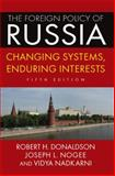 The Foreign Policy of Russia : Changing Systems, Enduring Interests, Donaldson, Robert H. and Nogee, Joseph L., 076564200X